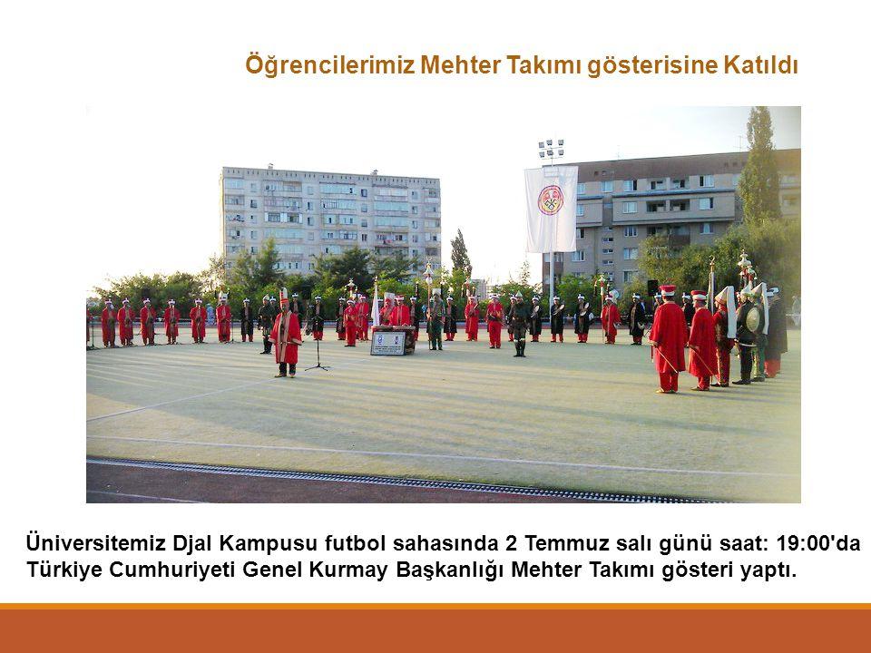 Öğrencilerimiz Mehter Takımı gösterisine Katıldı Üniversitemiz Djal Kampusu futbol sahasında 2 Temmuz salı günü saat: 19:00'da Türkiye Cumhuriyeti Gen