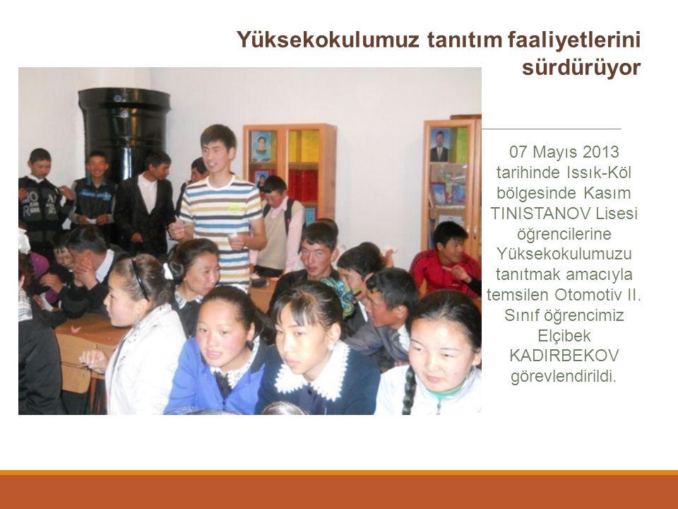 Yüksekokulumuz tanıtım faaliyetlerini sürdürüyor 07 Mayıs 2013 tarihinde Issık-Köl bölgesinde Kasım TINISTANOV Lisesi öğrencilerine Yüksekokulumuzu ta