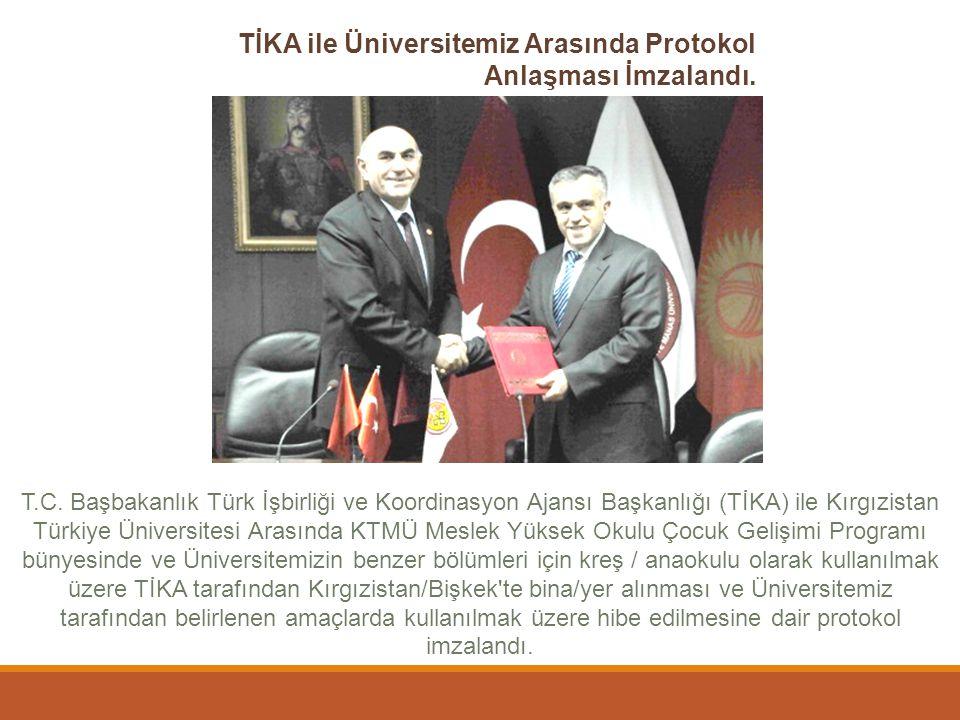 TİKA ile Üniversitemiz Arasında Protokol Anlaşması İmzalandı. T.C. Başbakanlık Türk İşbirliği ve Koordinasyon Ajansı Başkanlığı (TİKA) ile Kırgızistan