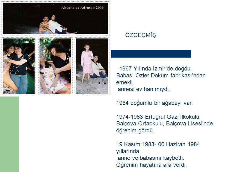 ÖZGEÇMİŞ 1967 Yılında İzmir'de doğdu. Babası Özler Döküm fabrikası'ndan emekli, annesi ev hanımıydı. 1964 doğumlu bir ağabeyi var. 1974-1983 Ertuğrul