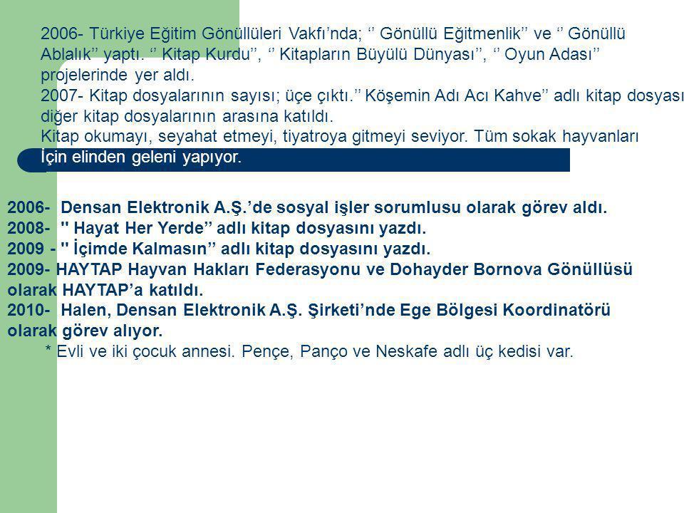 2006- Türkiye Eğitim Gönüllüleri Vakfı'nda; '' Gönüllü Eğitmenlik'' ve '' Gönüllü Ablalık'' yaptı. '' Kitap Kurdu'', '' Kitapların Büyülü Dünyası'', '