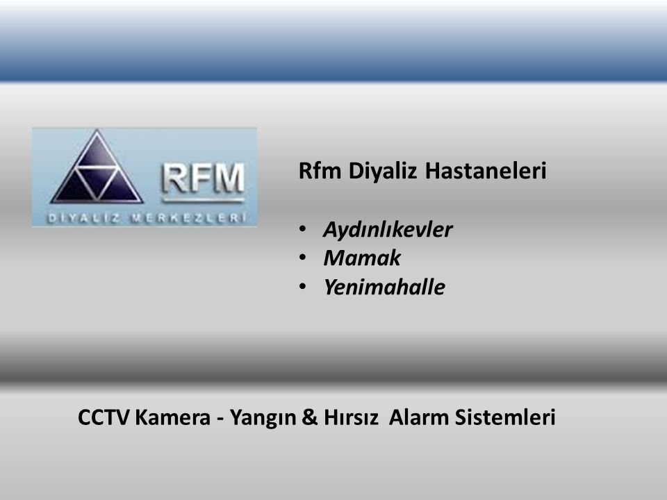 Rfm Diyaliz Hastaneleri Aydınlıkevler Mamak Yenimahalle CCTV Kamera - Yangın & Hırsız Alarm Sistemleri