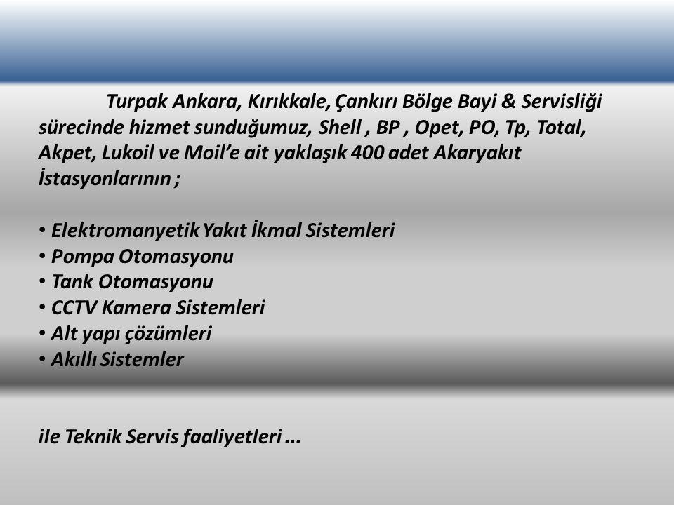 Turpak Ankara, Kırıkkale, Çankırı Bölge Bayi & Servisliği sürecinde hizmet sunduğumuz, Shell, BP, Opet, PO, Tp, Total, Akpet, Lukoil ve Moil'e ait yak