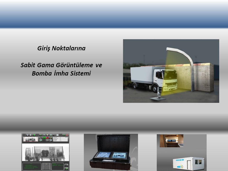 Giriş Noktalarına Sabit Gama Görüntüleme ve Bomba İmha Sistemi