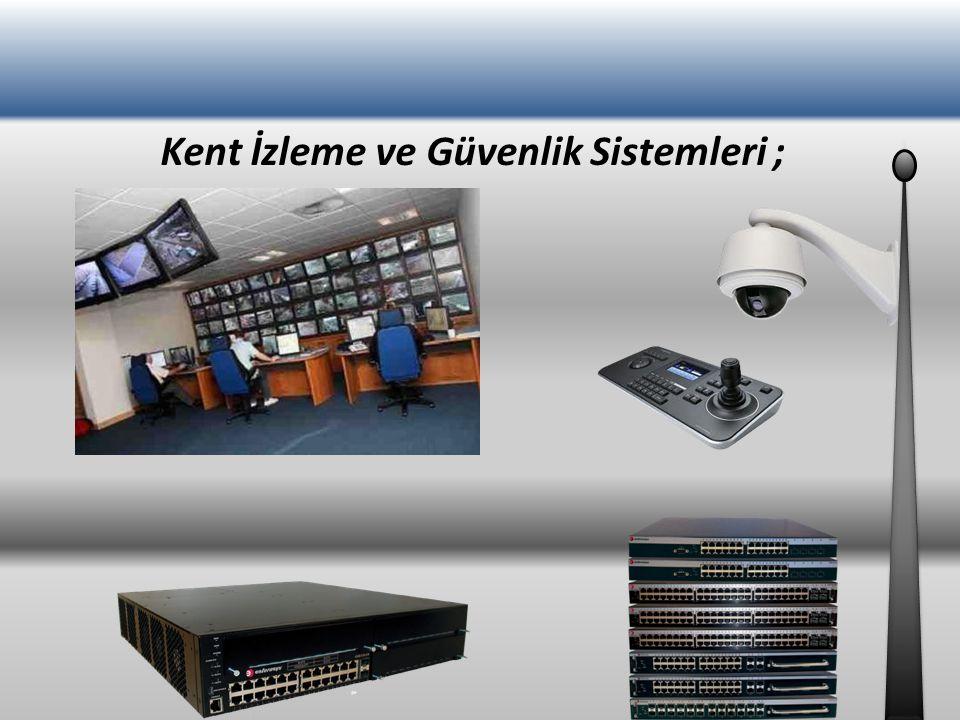 Kent İzleme ve Güvenlik Sistemleri ;