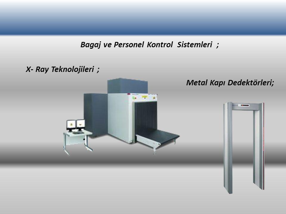 Bagaj ve Personel Kontrol Sistemleri ; X- Ray Teknolojileri ; Metal Kapı Dedektörleri;