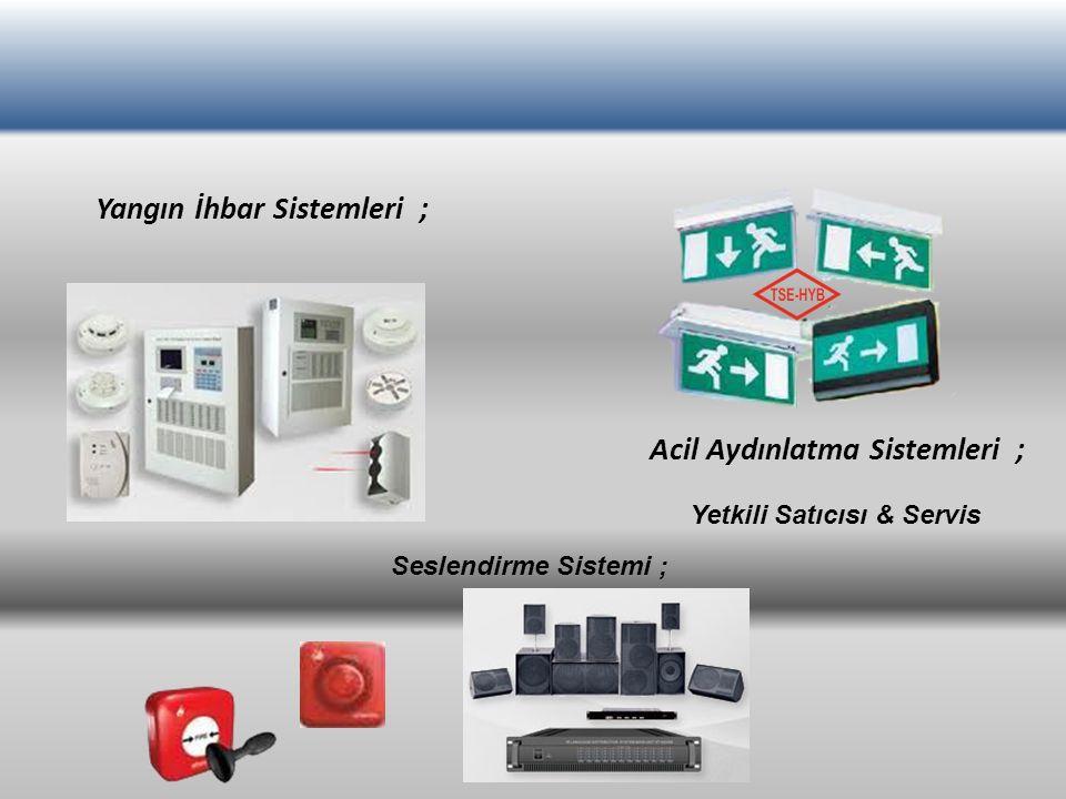 Yangın İhbar Sistemleri ; Acil Aydınlatma Sistemleri ; Yetkili Satıcısı & Servis Seslendirme Sistemi ;
