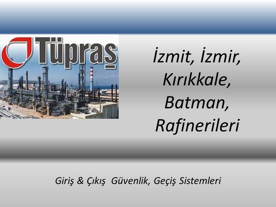 İzmit, İzmir, Kırıkkale, Batman, Rafinerileri Giriş & Çıkış Güvenlik, Geçiş Sistemleri
