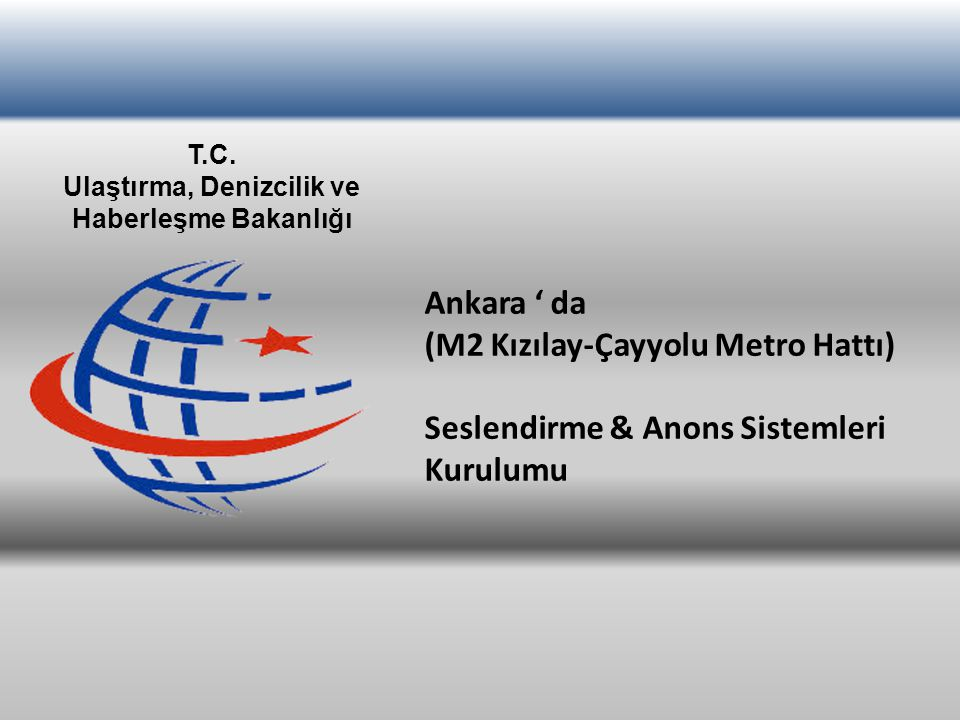 Ankara ' da (M2 Kızılay-Çayyolu Metro Hattı) Seslendirme & Anons Sistemleri Kurulumu T.C. Ulaştırma, Denizcilik ve Haberleşme Bakanlığı