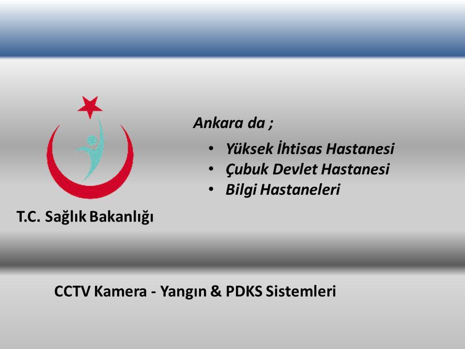 Yüksek İhtisas Hastanesi Çubuk Devlet Hastanesi Bilgi Hastaneleri CCTV Kamera - Yangın & PDKS Sistemleri T.C. Sağlık Bakanlığı Ankara da ;