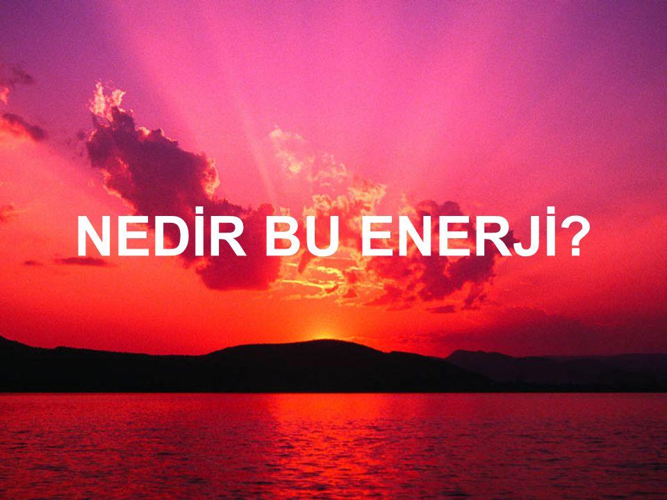 NEDİR BU ENERJİ