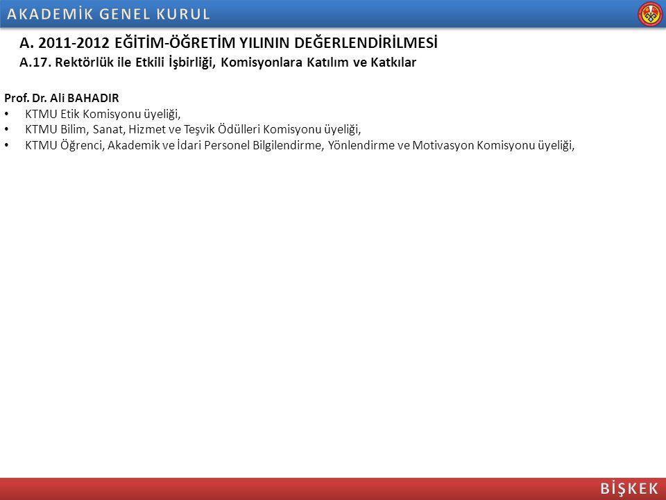 A. 2011-2012 EĞİTİM-ÖĞRETİM YILININ DEĞERLENDİRİLMESİ A.17. Rektörlük ile Etkili İşbirliği, Komisyonlara Katılım ve Katkılar Prof. Dr. Ali BAHADIR KTM