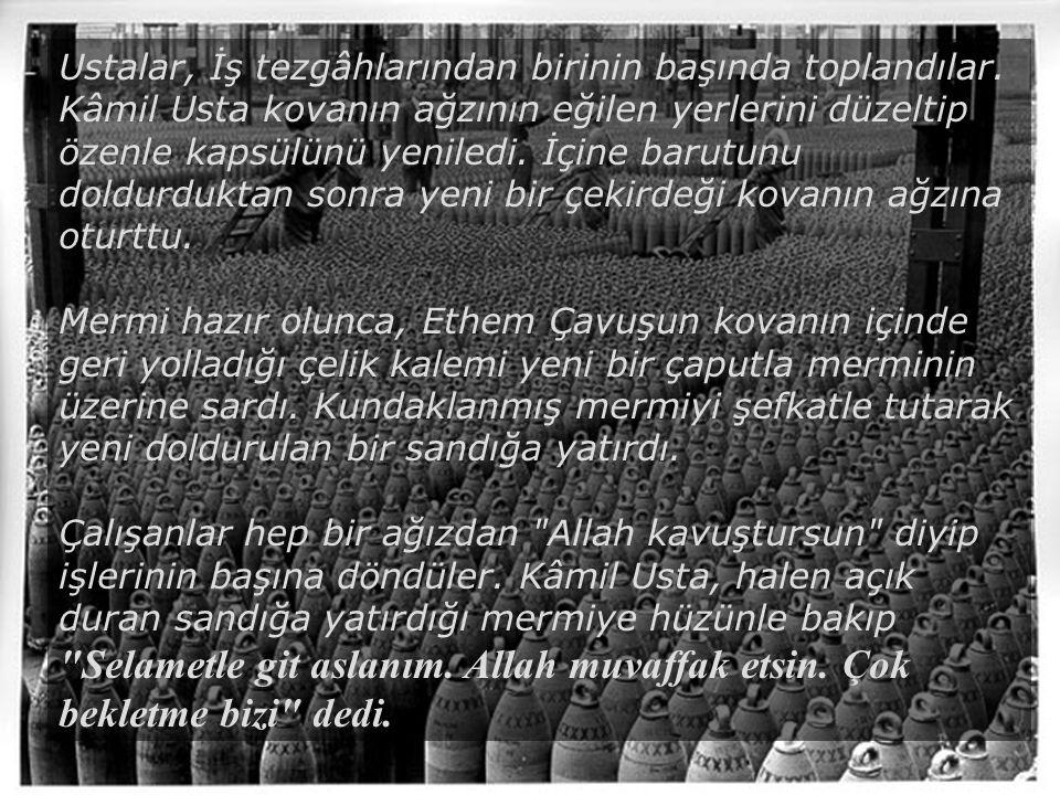 Beş gün sonra Ankara Atölye nin bir köşesinde cepheden gelen sandıkları açan kalfa, tezgâhlardan birinde harıl çalışmakta olan ustaya seslendi: Sesinde, eşi doğum yapmış bir adama bebeğini müjdeleyen ebenin heyecanı vardı.