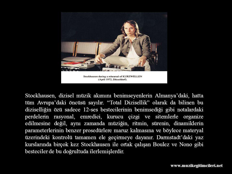 www.muzikegitimcileri.net Stockhausen, dizisel müzik akımını benimseyenlerin Almanya'daki, hatta tüm Avrupa'daki öncüsü sayılır.