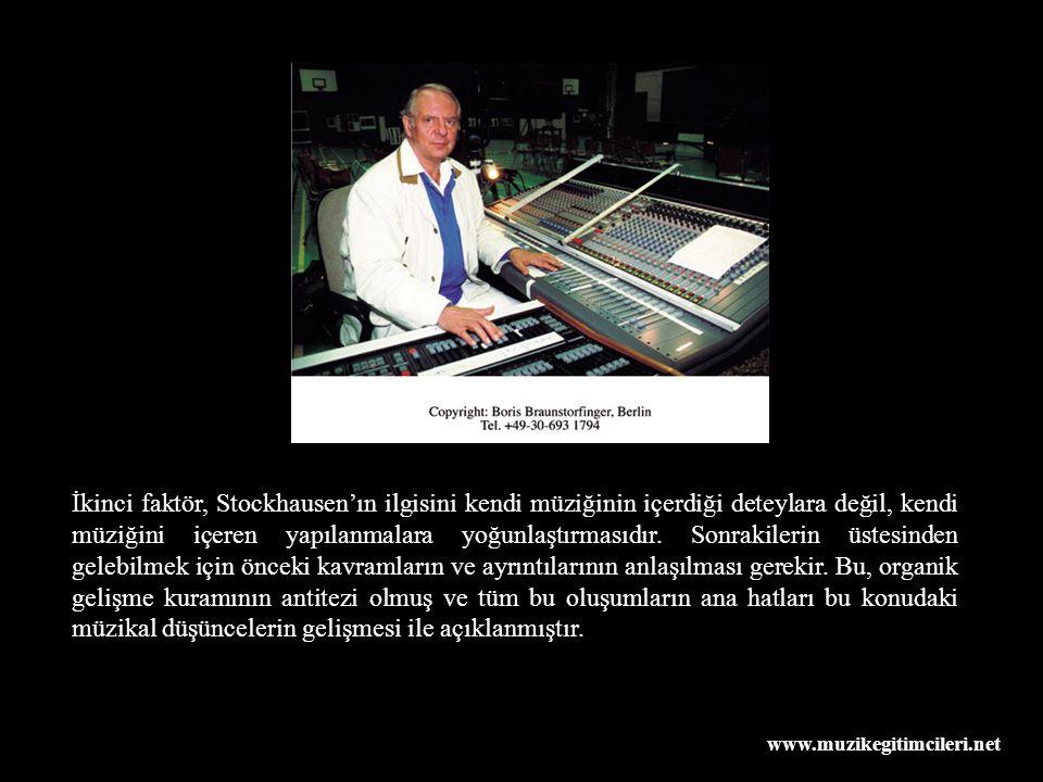 www.muzikegitimcileri.net İkinci faktör, Stockhausen'ın ilgisini kendi müziğinin içerdiği deteylara değil, kendi müziğini içeren yapılanmalara yoğunlaştırmasıdır.