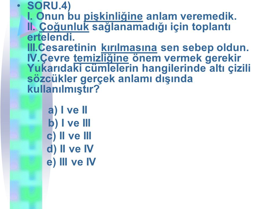 SORU.25)Aşağıdaki cümlelerin hangisinde farklı bir isim tamlaması kullanılmıştır.
