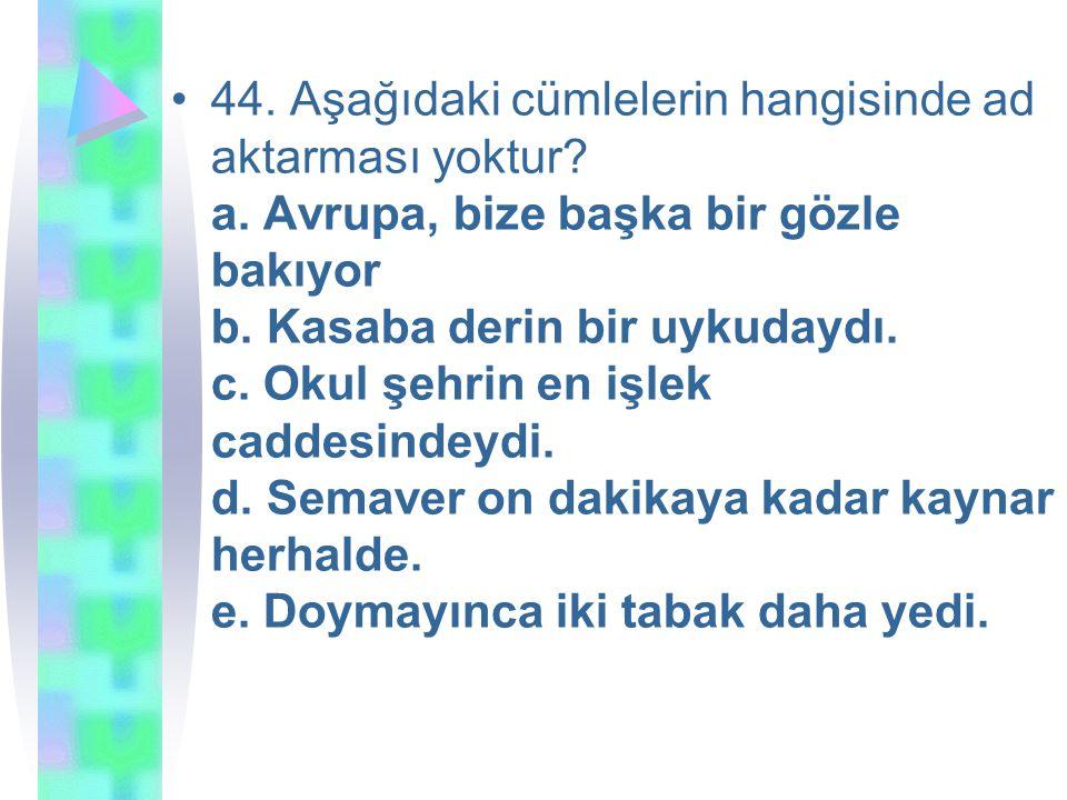 44.Aşağıdaki cümlelerin hangisinde ad aktarması yoktur.