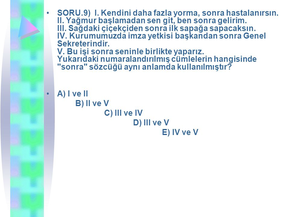 SORU.10)Aşağıdakilerin hangisinde fazla sözcüğü cümleye gereğinden fazla anlamı katmaktadır.