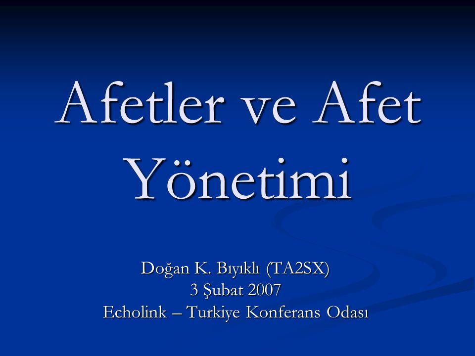 Afetler ve Afet Yönetimi Doğan K. Bıyıklı (TA2SX) 3 Şubat 2007 Echolink – Turkiye Konferans Odası
