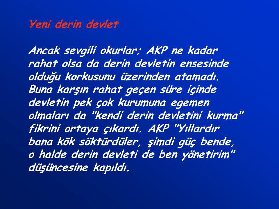 AKP başta çok korktu Erbakan'ın öğrencileri 2002'de seçim zaferi kazandıklarında en büyük korkuları derin devletin altında kalmaktı. Ancak laik cumhur