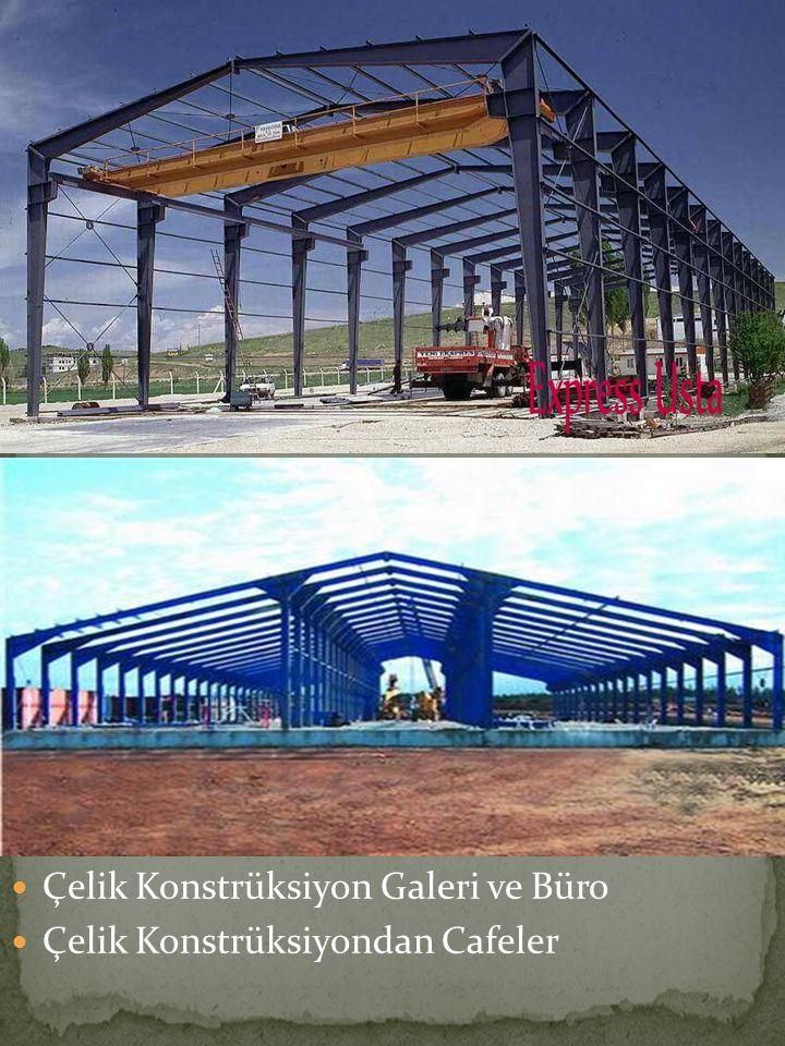 Çelik Konstrüksiyondan Fabrikalar Çelik Konstrüksiyondan Pazar Yerleri Çelik Konstrüksiyondan Hâl İmalatı Çelik Konstrüksiyon Galeri ve Büro Çelik Konstrüksiyondan Cafeler