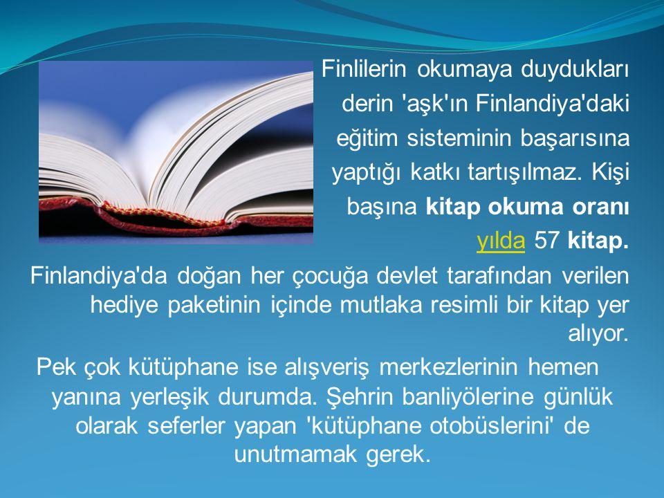 Finlilerin okumaya duydukları derin 'aşk'ın Finlandiya'daki eğitim sisteminin başarısına yaptığı katkı tartışılmaz. Kişi başına kitap okuma oranı yıld