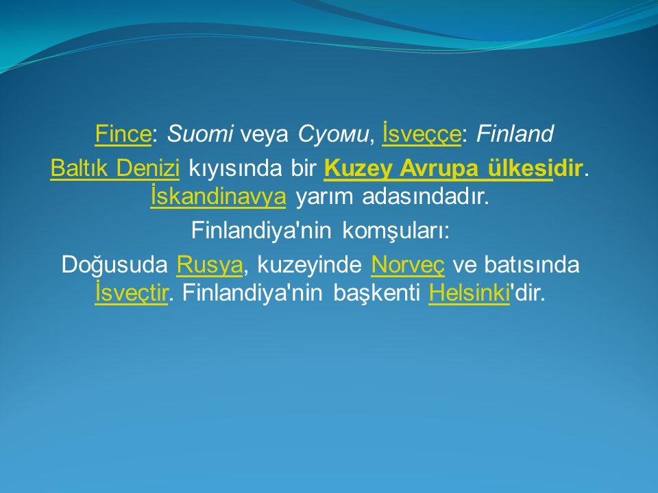 Fince: Suomi veya Суоми, İsveççe: FinlandFinceİsveççe Baltık DeniziBaltık Denizi kıyısında bir Kuzey Avrupa ülkesidir. İskandinavya yarım adasındadır.