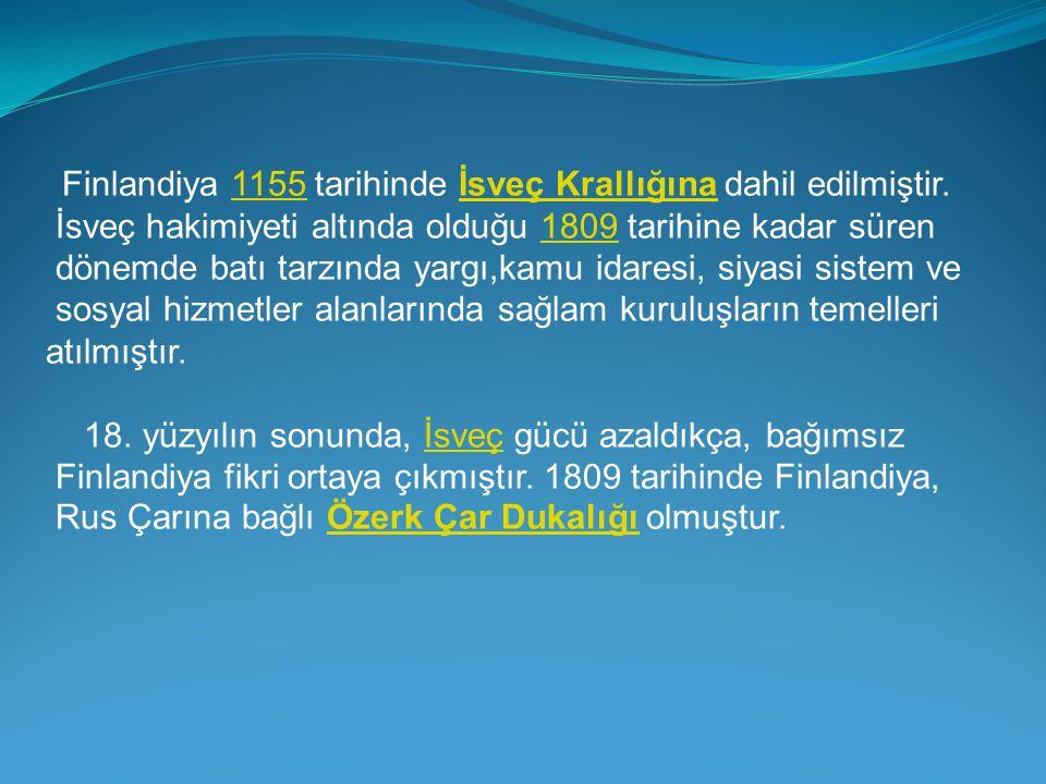 Finlandiya 1155 tarihinde İsveç Krallığına dahil edilmiştir.1155İsveç Krallığına İsveç hakimiyeti altında olduğu 1809 tarihine kadar süren1809 dönemde