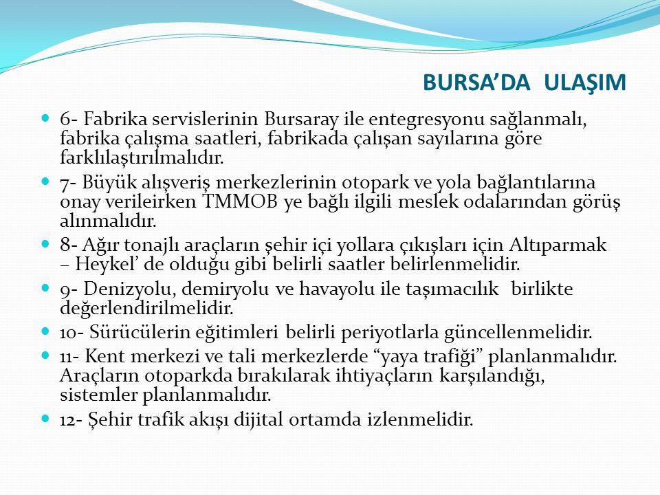 BURSA'DA ULAŞIM 6- Fabrika servislerinin Bursaray ile entegresyonu sağlanmalı, fabrika çalışma saatleri, fabrikada çalışan sayılarına göre farklılaştırılmalıdır.