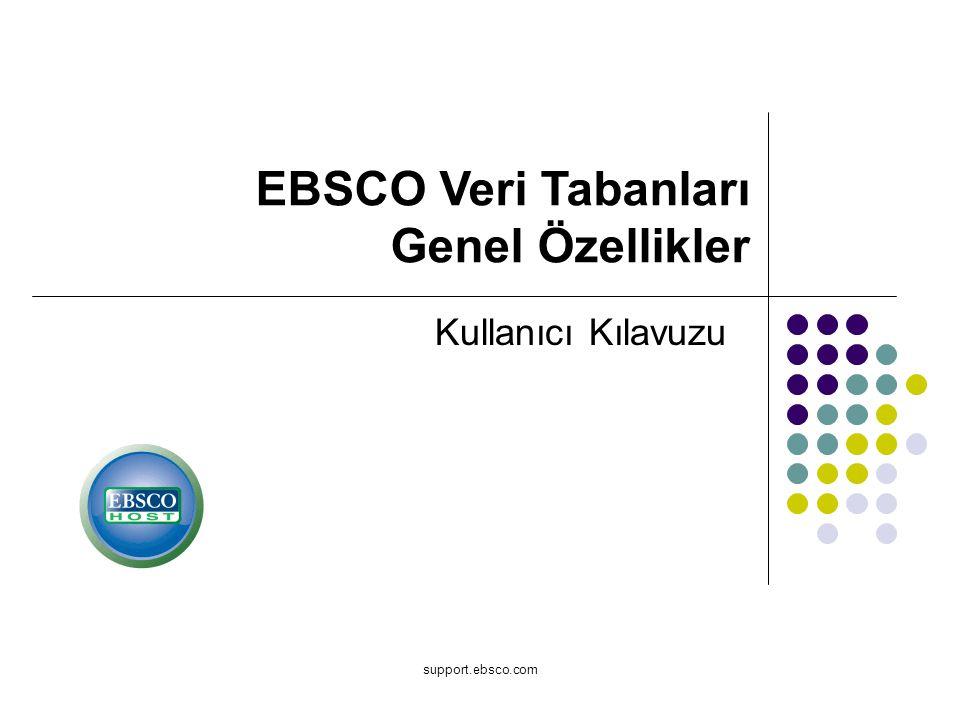support.ebsco.com Kullanıcı Kılavuzu EBSCO Veri Tabanları Genel Özellikler