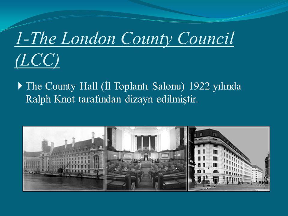 1-The London County Council (LCC)  The County Hall (İl Toplantı Salonu) 1922 yılında Ralph Knot tarafından dizayn edilmiştir.