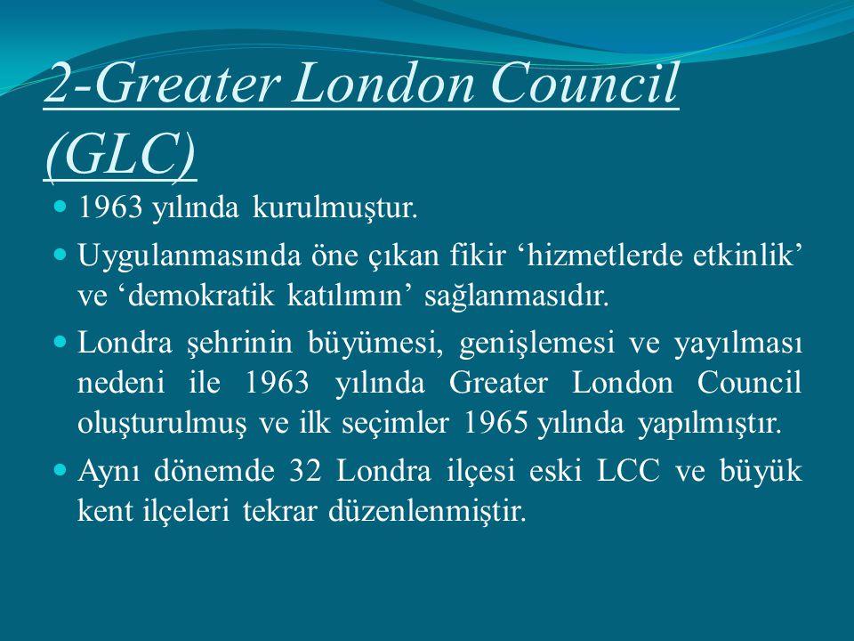 2-Greater London Council (GLC) 1963 yılında kurulmuştur. Uygulanmasında öne çıkan fikir 'hizmetlerde etkinlik' ve 'demokratik katılımın' sağlanmasıdır