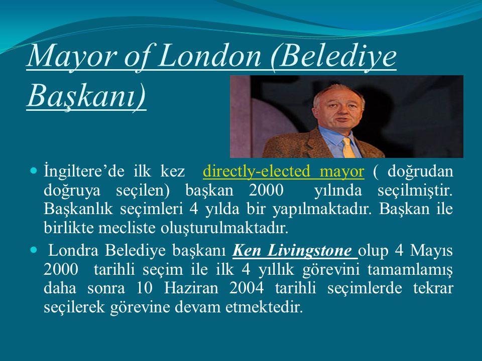 Mayor of London (Belediye Başkanı) İngiltere'de ilk kez directly-elected mayor ( doğrudan doğruya seçilen) başkan 2000 yılında seçilmiştir. Başkanlık