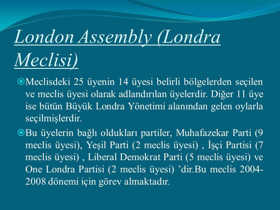 London Assembly (Londra Meclisi)  Meclisdeki 25 üyenin 14 üyesi belirli bölgelerden seçilen ve meclis üyesi olarak adlandırılan üyelerdir. Diğer 11 ü