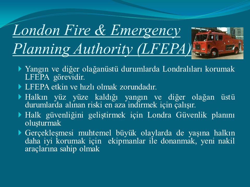 London Fire & Emergency Planning Authority (LFEPA)  Yangın ve diğer olağanüstü durumlarda Londralıları korumak LFEPA görevidir.  LFEPA etkin ve hızl