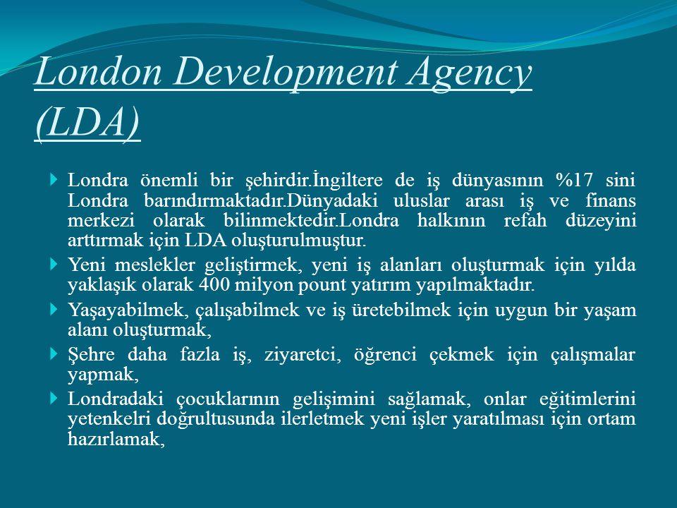London Development Agency (LDA)  Londra önemli bir şehirdir.İngiltere de iş dünyasının %17 sini Londra barındırmaktadır.Dünyadaki uluslar arası iş ve