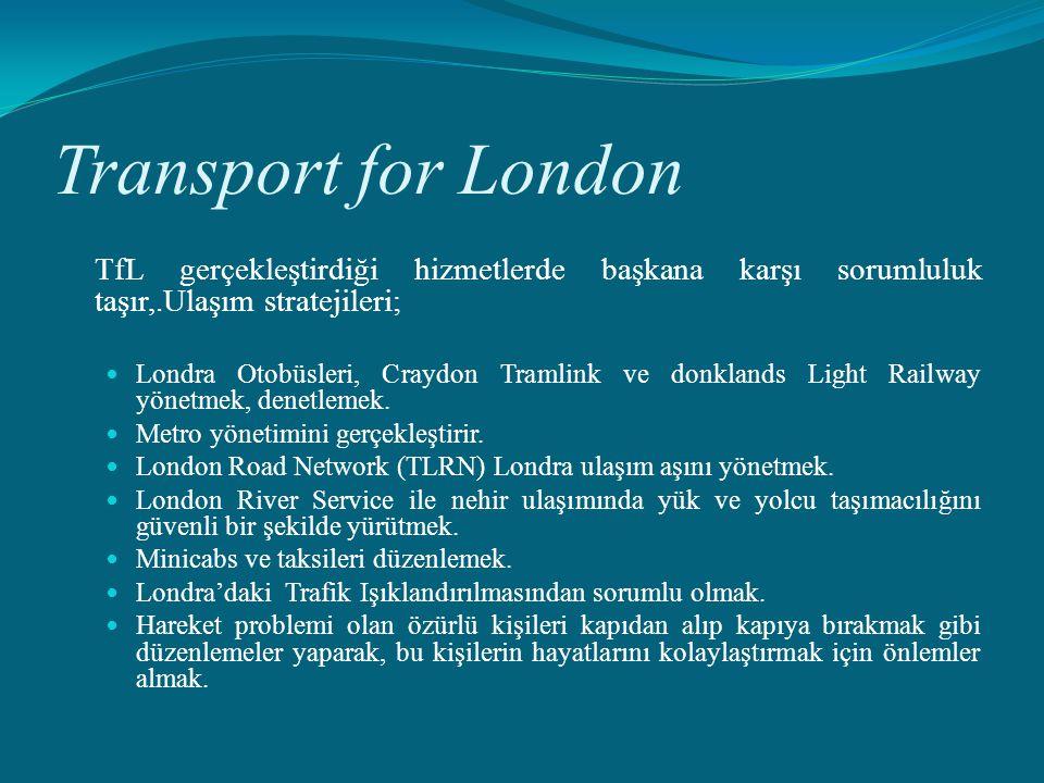 Transport for London TfL gerçekleştirdiği hizmetlerde başkana karşı sorumluluk taşır,.Ulaşım stratejileri; Londra Otobüsleri, Craydon Tramlink ve donk