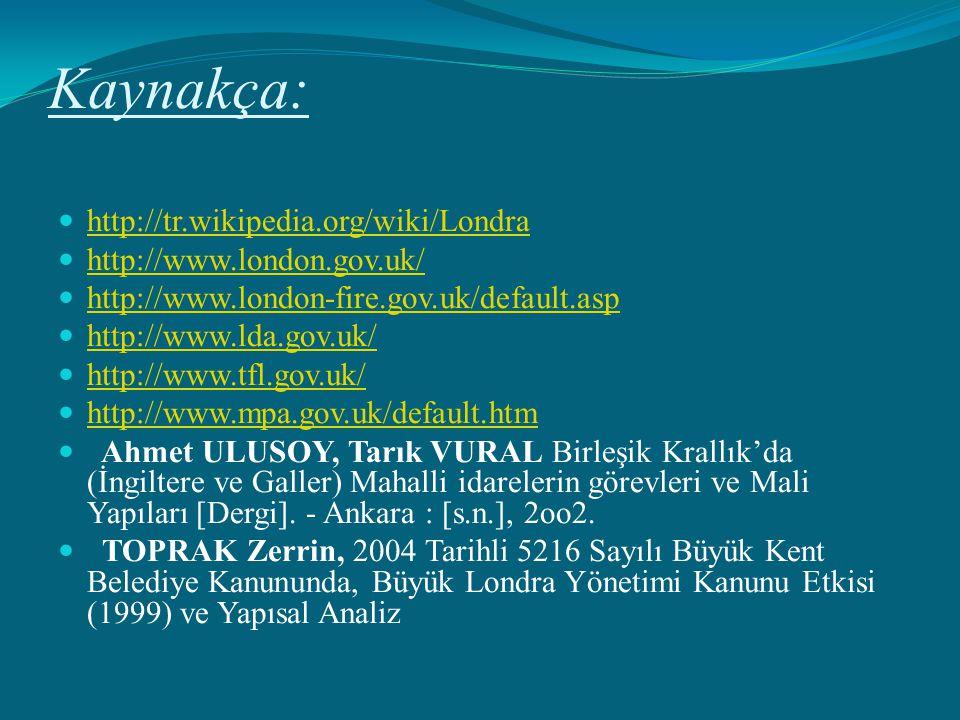 Kaynakça: http://tr.wikipedia.org/wiki/Londra http://www.london.gov.uk/ http://www.london-fire.gov.uk/default.asp http://www.lda.gov.uk/ http://www.tf