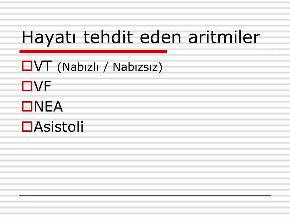 Hayatı tehdit eden aritmiler  VT (Nabızlı / Nabızsız)  VF  NEA  Asistoli