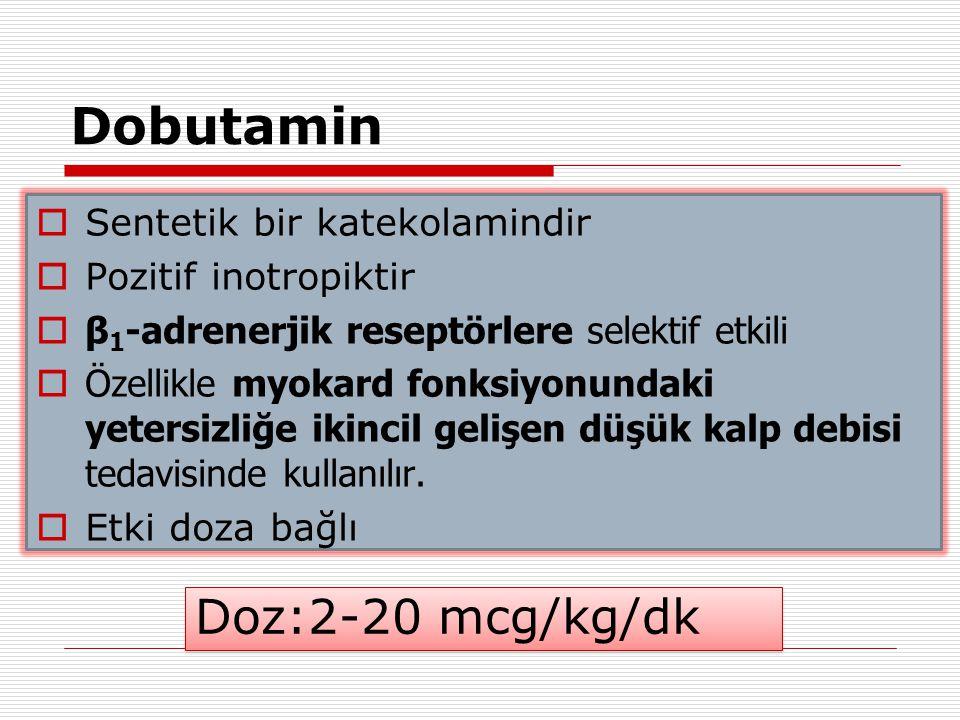 Endojen katekolamin Direk  ve  adrenerjik ve dopaminerjik etkili Etkileri doza bağımlı Dopamin Doz:2-20 mcg/kg/dk