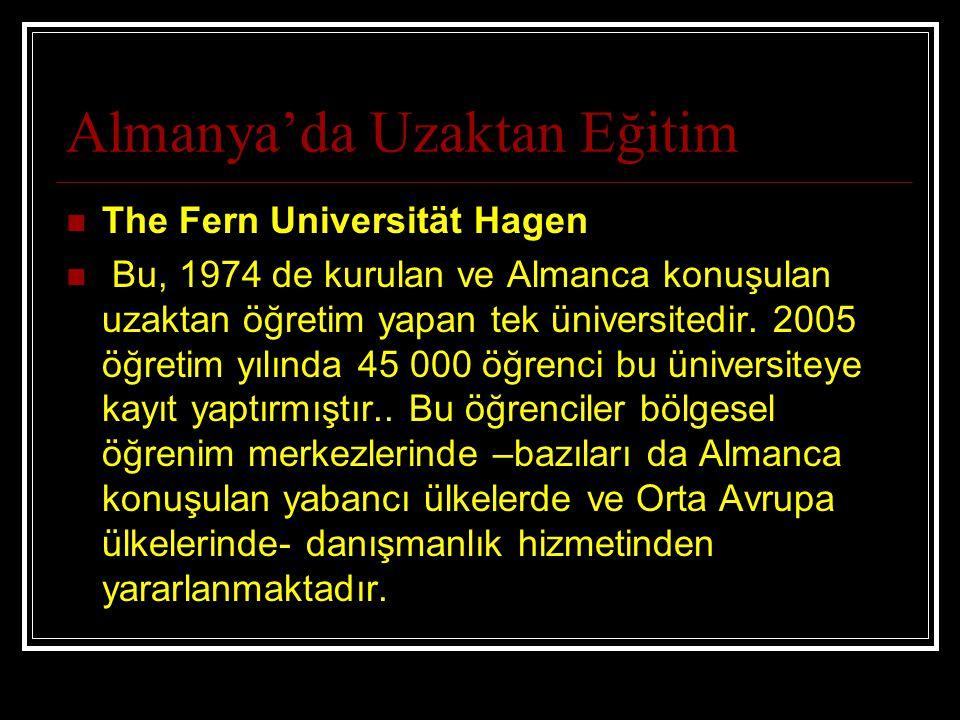 Almanya'da Uzaktan Eğitim The Fern Universität Hagen Bu, 1974 de kurulan ve Almanca konuşulan uzaktan öğretim yapan tek üniversitedir. 2005 öğretim yı