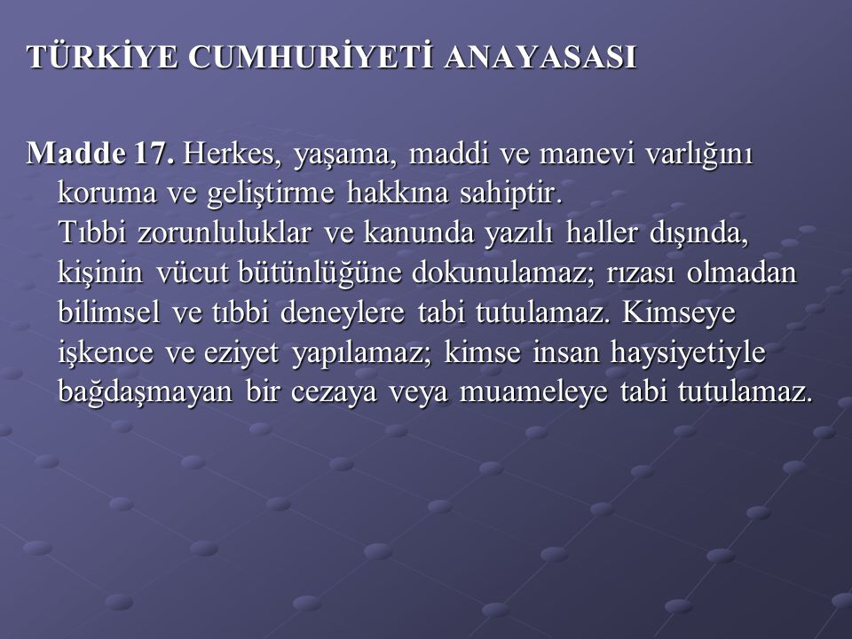 TÜRKİYE CUMHURİYETİ ANAYASASI Madde 17.