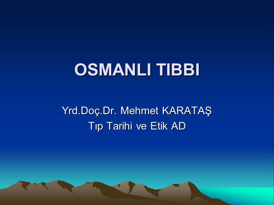 OSMANLI TIBBI Yrd.Doç.Dr. Mehmet KARATAŞ Tıp Tarihi ve Etik AD