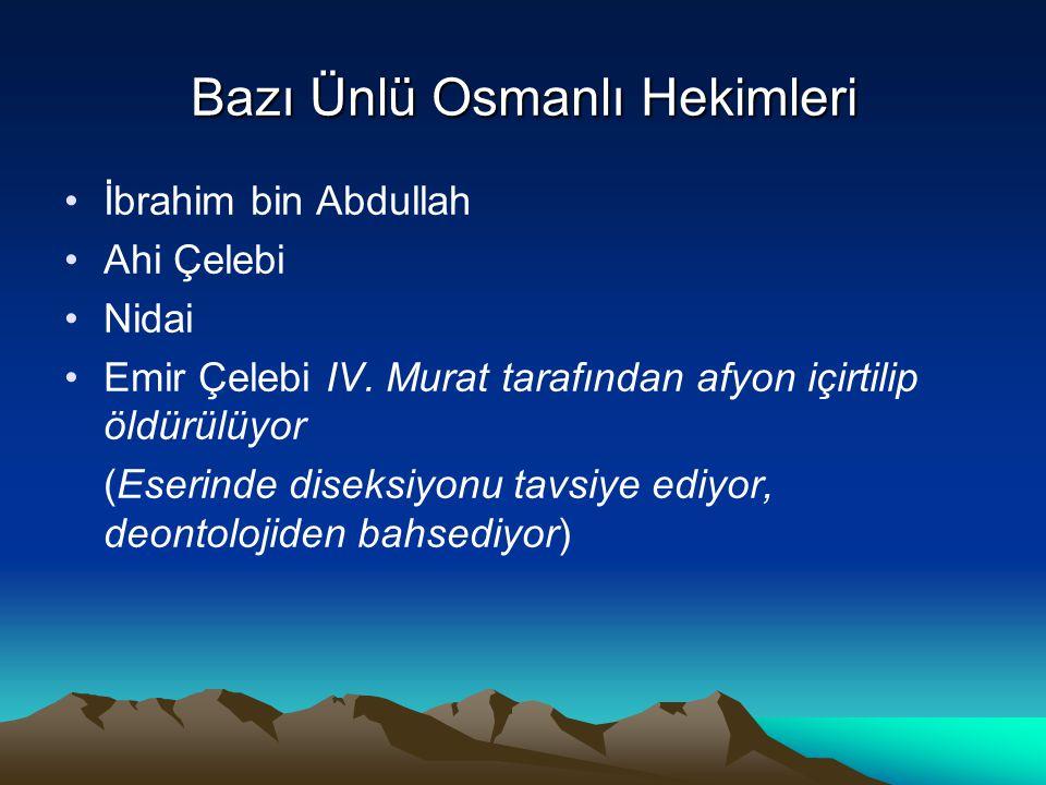 Bazı Ünlü Osmanlı Hekimleri İbrahim bin Abdullah Ahi Çelebi Nidai Emir Çelebi IV. Murat tarafından afyon içirtilip öldürülüyor (Eserinde diseksiyonu t