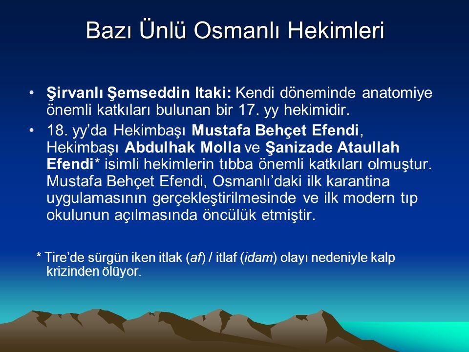 Bazı Ünlü Osmanlı Hekimleri Şirvanlı Şemseddin Itaki: Kendi döneminde anatomiye önemli katkıları bulunan bir 17. yy hekimidir. 18. yy'da Hekimbaşı Mus