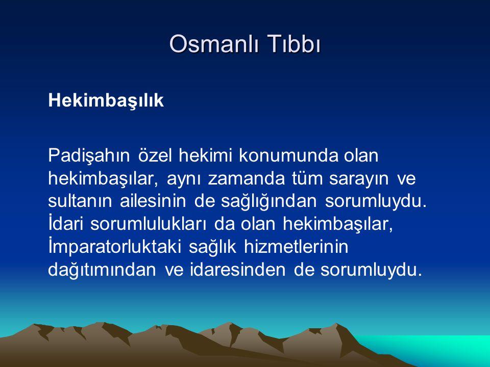 Osmanlı Tıbbı Hekimbaşılık Padişahın özel hekimi konumunda olan hekimbaşılar, aynı zamanda tüm sarayın ve sultanın ailesinin de sağlığından sorumluydu