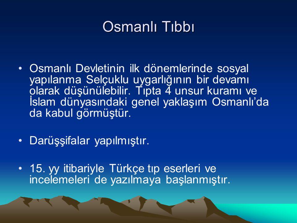 Osmanlı Tıbbı Osmanlı Devletinin ilk dönemlerinde sosyal yapılanma Selçuklu uygarlığının bir devamı olarak düşünülebilir. Tıpta 4 unsur kuramı ve İsla
