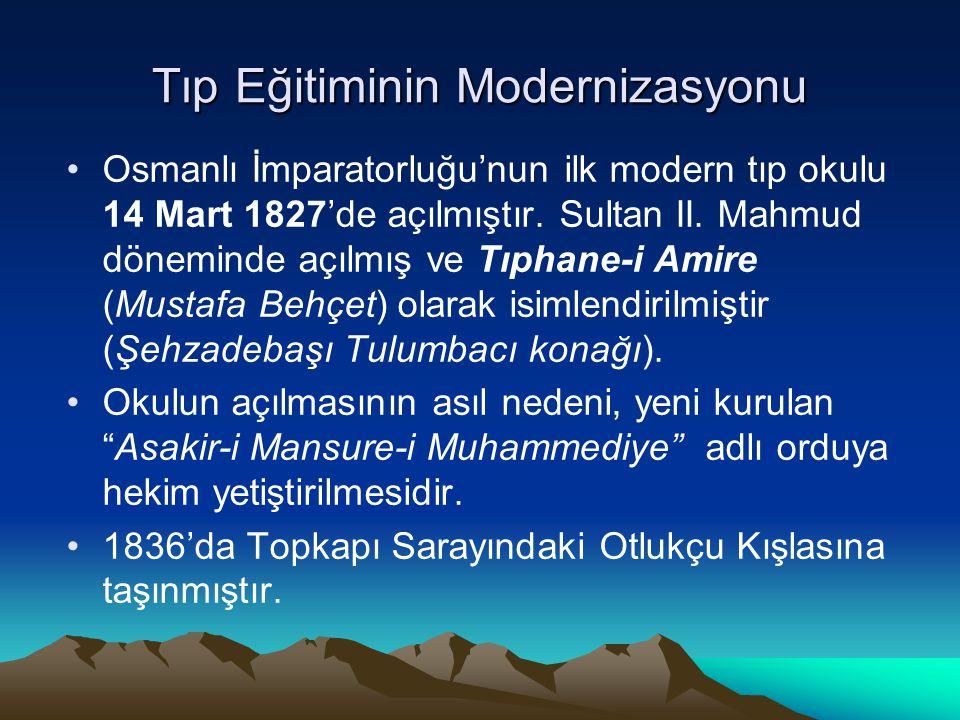 Tıp Eğitiminin Modernizasyonu Osmanlı İmparatorluğu'nun ilk modern tıp okulu 14 Mart 1827'de açılmıştır. Sultan II. Mahmud döneminde açılmış ve Tıphan
