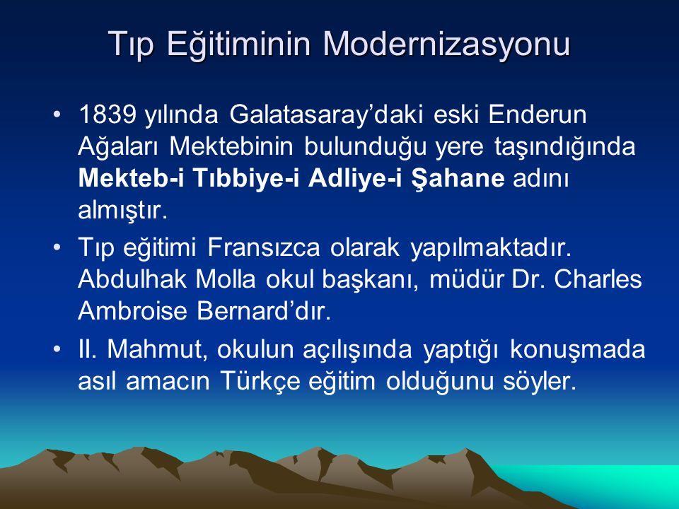 Tıp Eğitiminin Modernizasyonu 1839 yılında Galatasaray'daki eski Enderun Ağaları Mektebinin bulunduğu yere taşındığında Mekteb-i Tıbbiye-i Adliye-i Şa