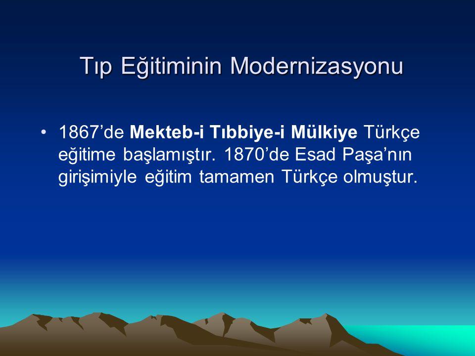 Tıp Eğitiminin Modernizasyonu 1867'de Mekteb-i Tıbbiye-i Mülkiye Türkçe eğitime başlamıştır. 1870'de Esad Paşa'nın girişimiyle eğitim tamamen Türkçe o